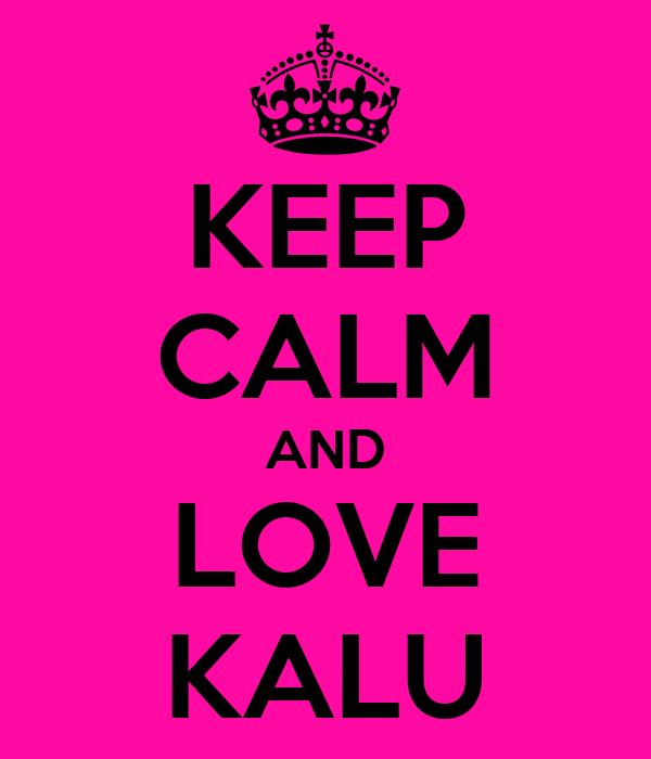 KEEP CALM AND LOVE KALU
