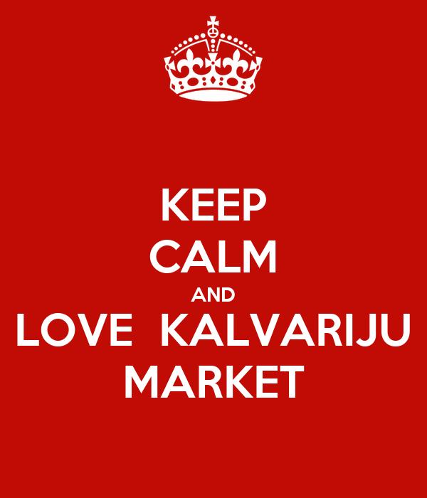 KEEP CALM AND LOVE  KALVARIJU MARKET