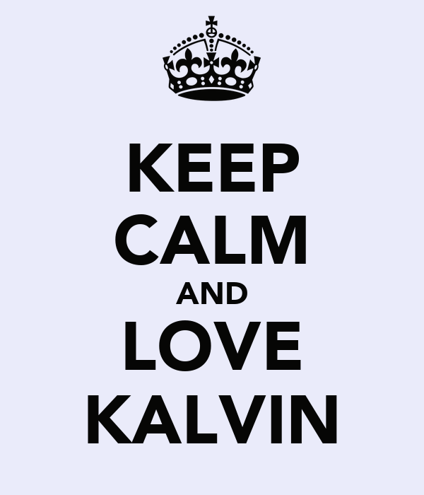 KEEP CALM AND LOVE KALVIN