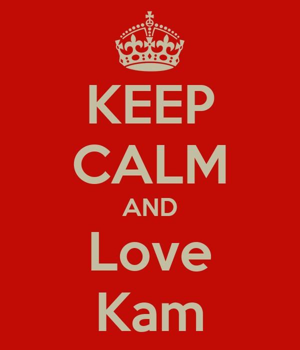 KEEP CALM AND Love Kam
