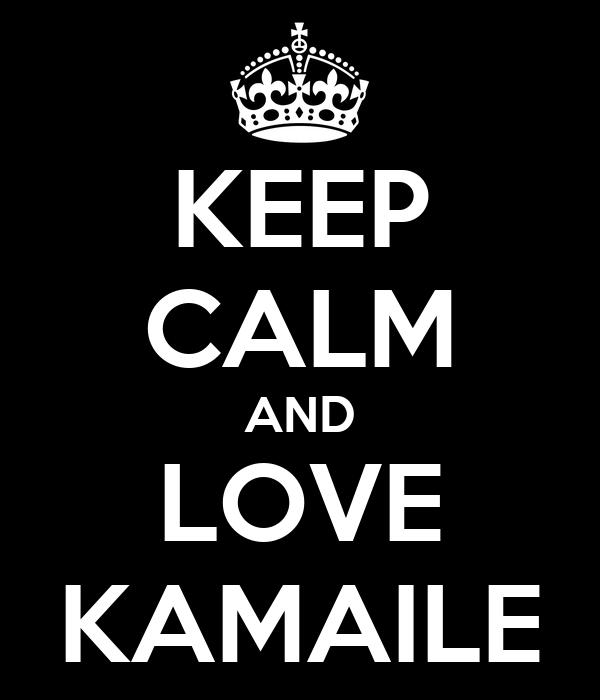 KEEP CALM AND LOVE KAMAILE