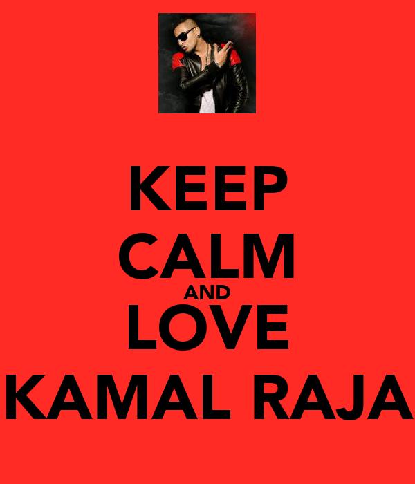KEEP CALM AND LOVE KAMAL RAJA