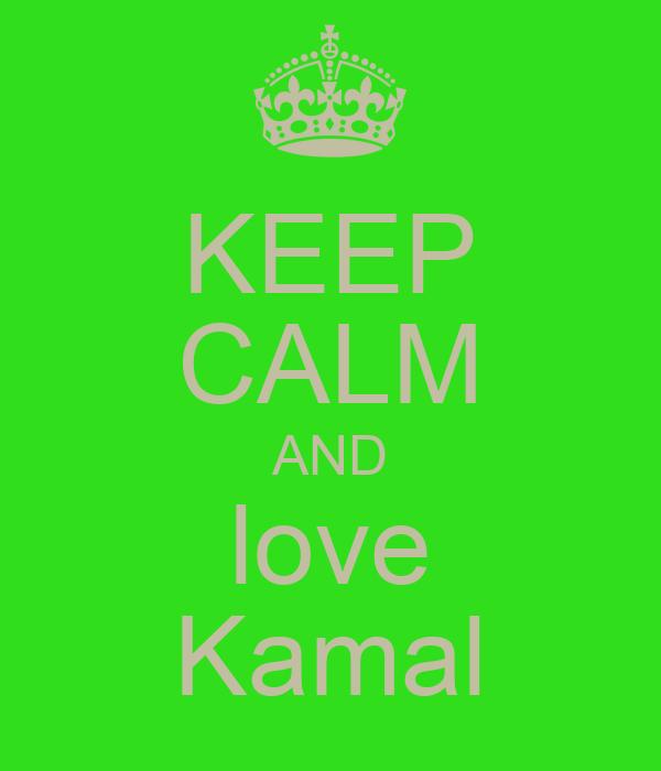 KEEP CALM AND love Kamal