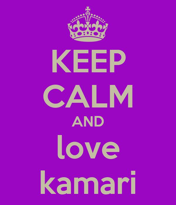 KEEP CALM AND love kamari