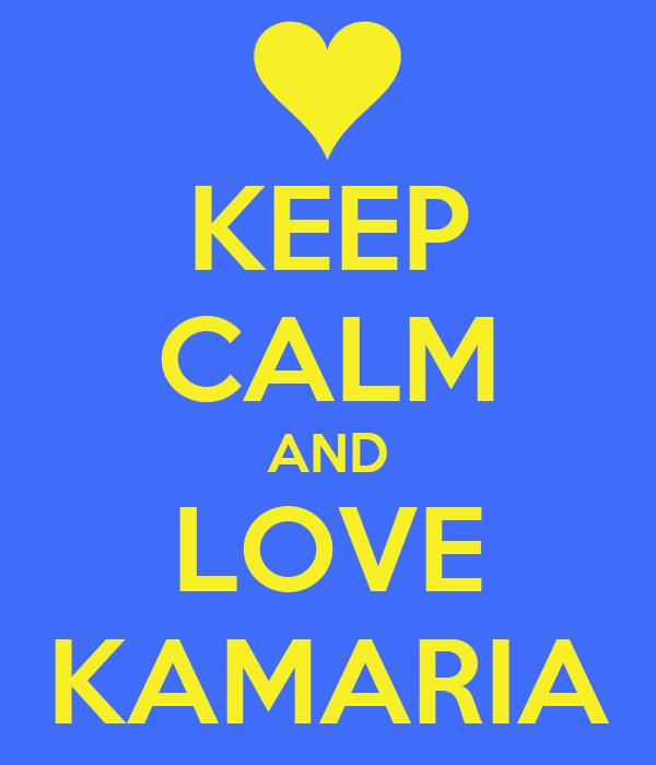 KEEP CALM AND LOVE KAMARIA