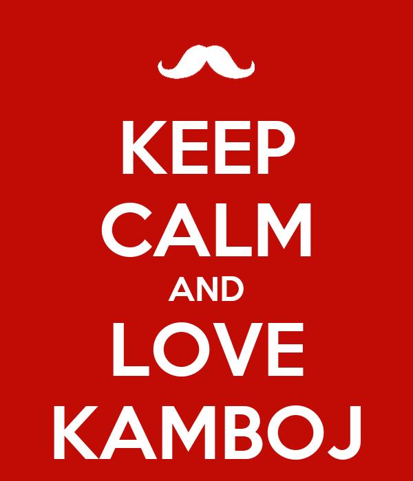 KEEP CALM AND LOVE KAMBOJ