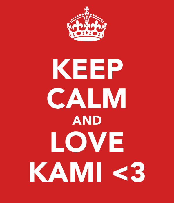 KEEP CALM AND LOVE KAMI <3