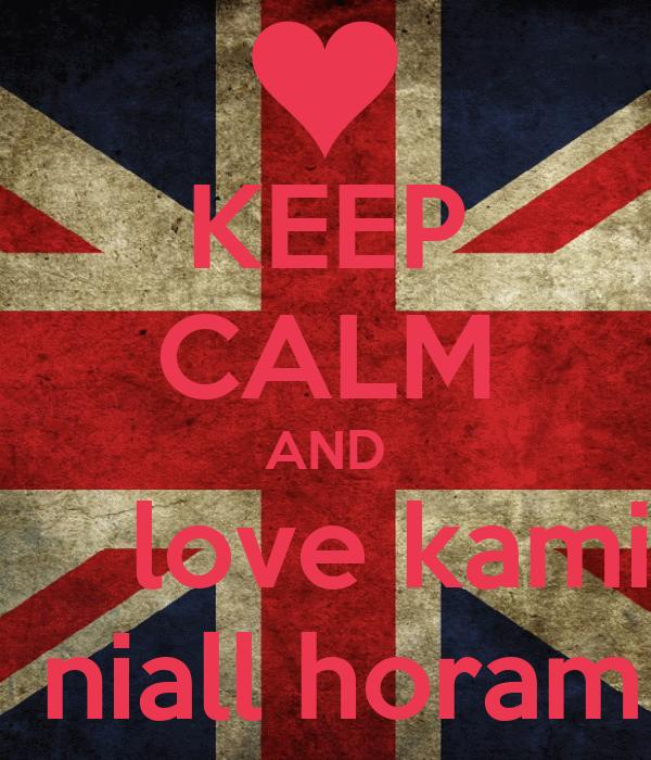 KEEP CALM AND      love kamii  niall horam