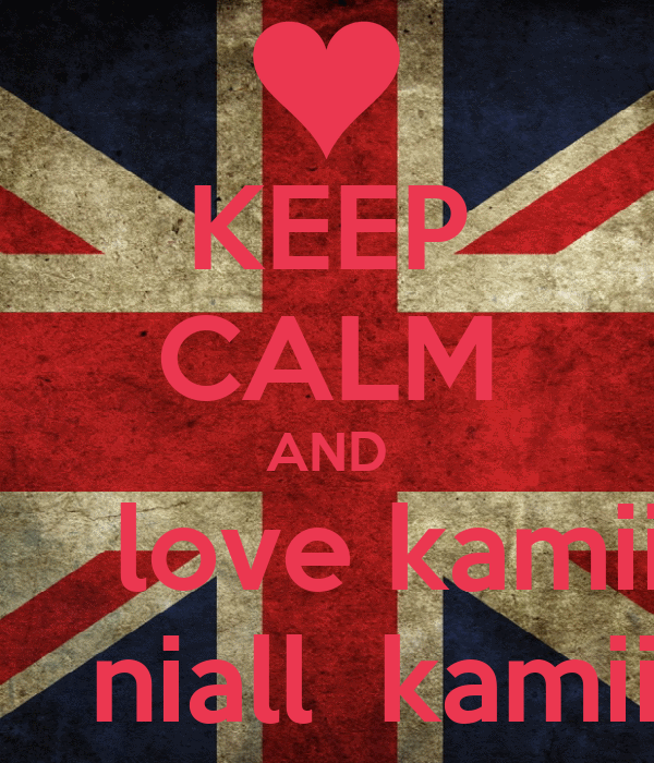 KEEP CALM AND     love kamii    niall  kamii