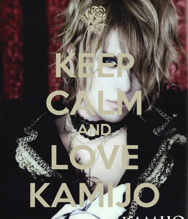 KEEP CALM AND LOVE KAMIJO