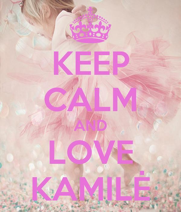KEEP CALM AND LOVE KAMILĖ