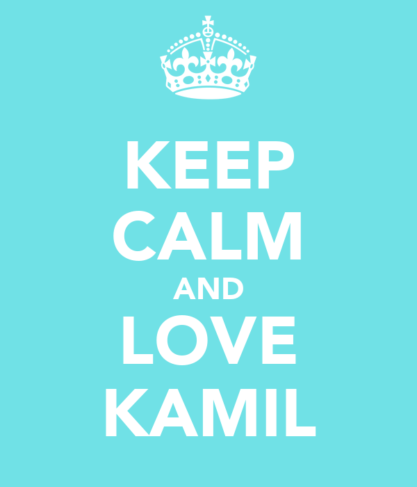 KEEP CALM AND LOVE KAMIL