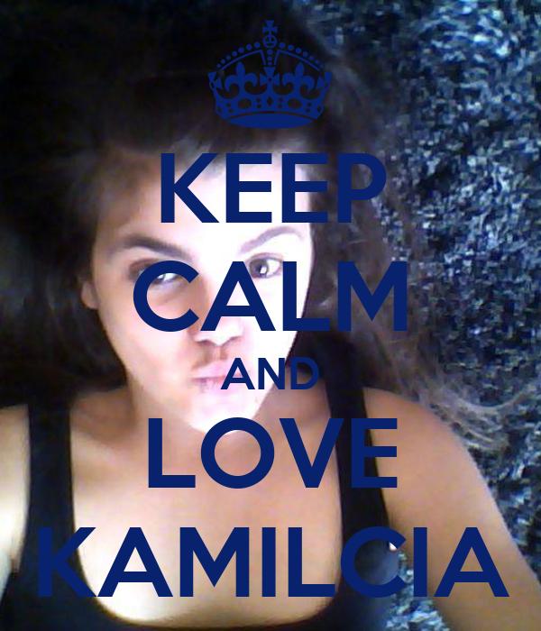 KEEP CALM AND LOVE KAMILCIA