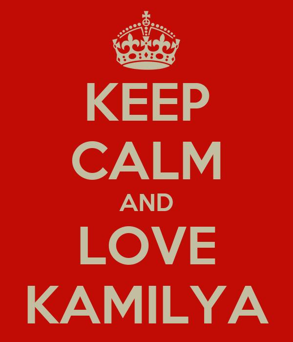 KEEP CALM AND LOVE KAMILYA