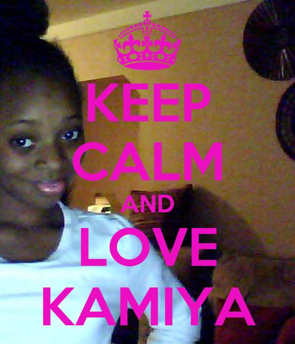 KEEP CALM AND LOVE KAMIYA