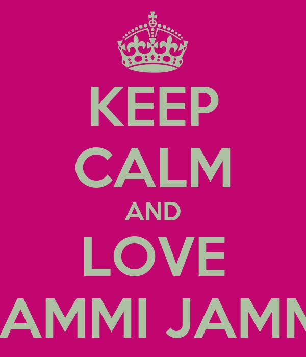 KEEP CALM AND LOVE KAMMI JAMMI