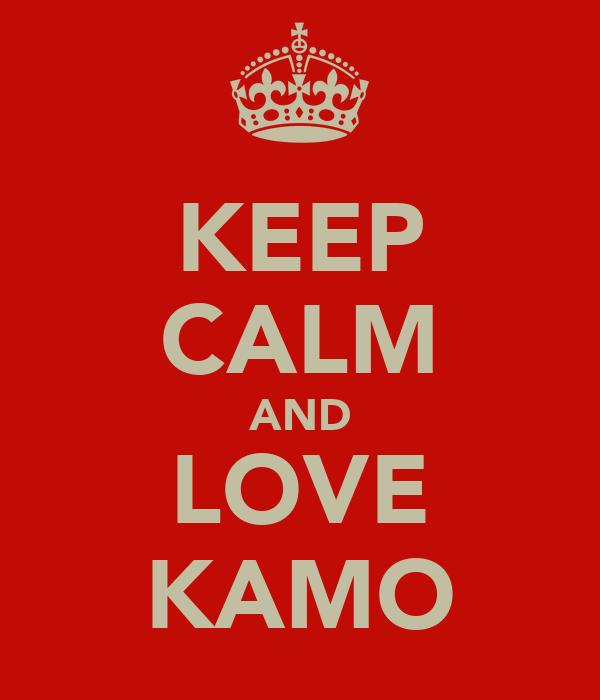KEEP CALM AND LOVE KAMO