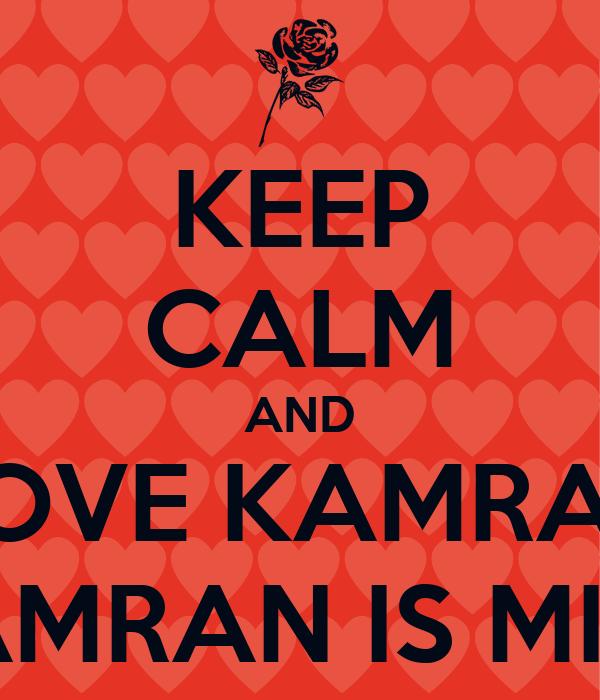 KEEP CALM AND LOVE KAMRAN ♥ KAMRAN IS MINE ♥