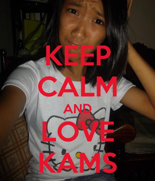 KEEP CALM AND LOVE KAMS