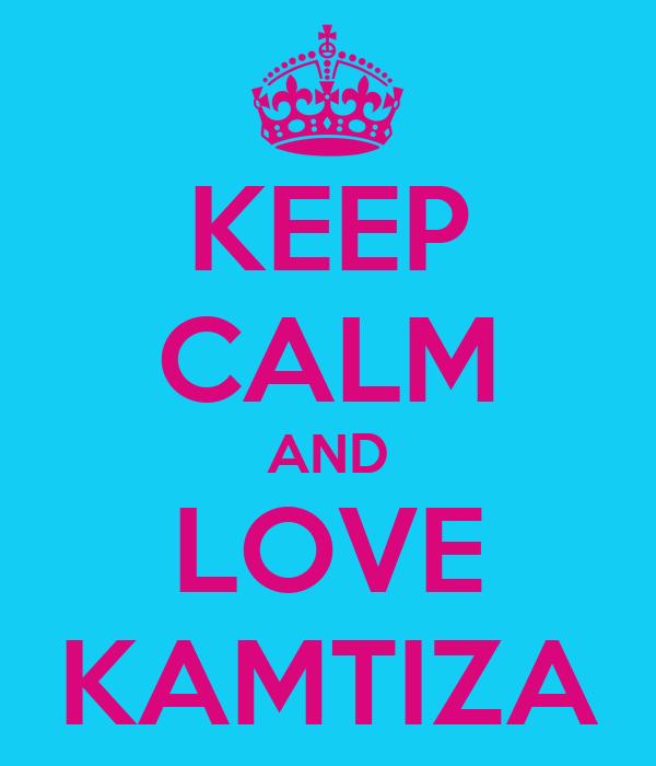 KEEP CALM AND LOVE KAMTIZA