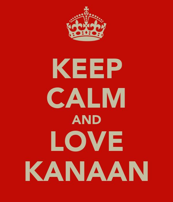 KEEP CALM AND LOVE KANAAN