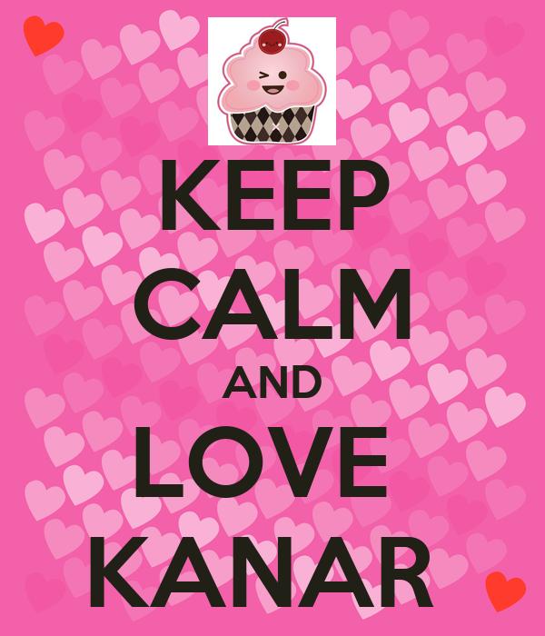 KEEP CALM AND LOVE  KANAR