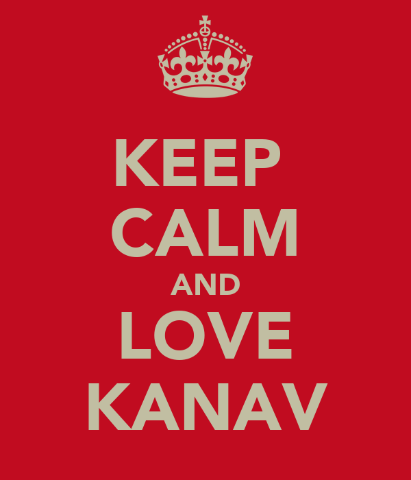 KEEP  CALM AND LOVE KANAV