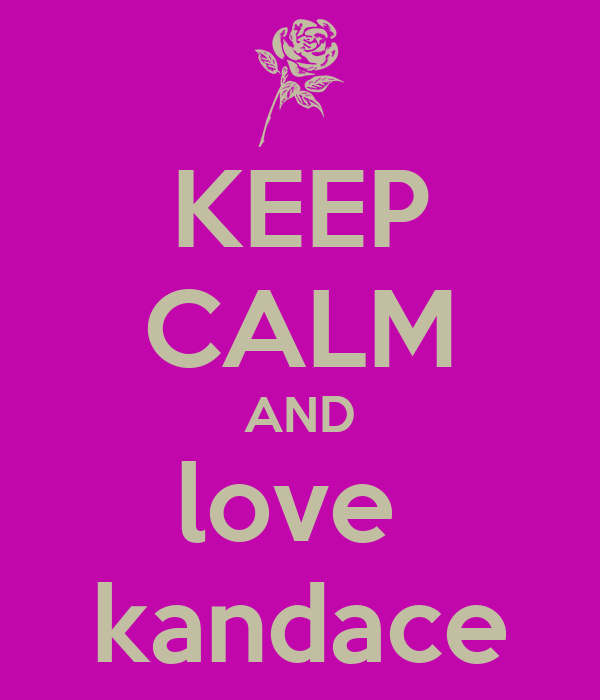 KEEP CALM AND love  kandace