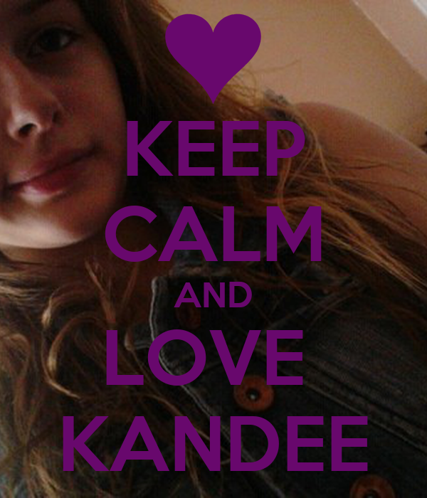 KEEP CALM AND LOVE  KANDEE
