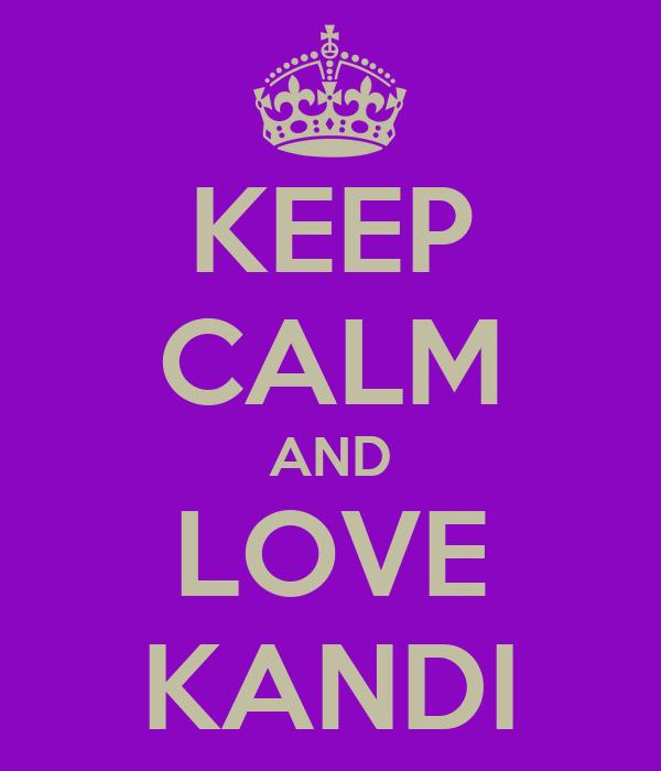 KEEP CALM AND LOVE KANDI