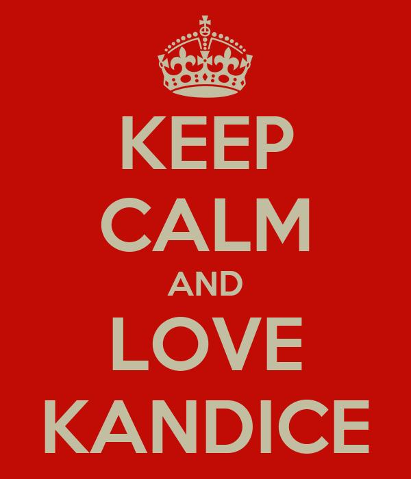 KEEP CALM AND LOVE KANDICE