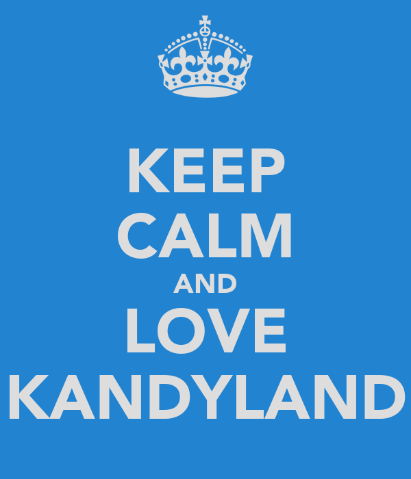 KEEP CALM AND LOVE KANDYLAND