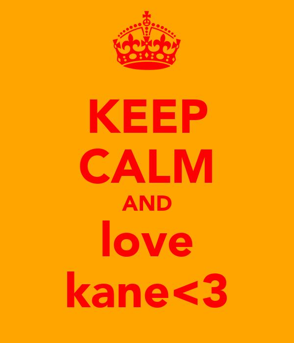 KEEP CALM AND love kane<3