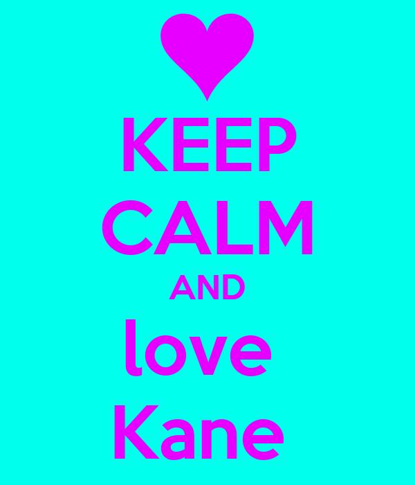 KEEP CALM AND love  Kane