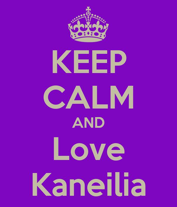 KEEP CALM AND Love Kaneilia