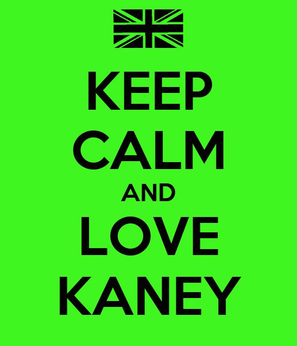 KEEP CALM AND LOVE KANEY