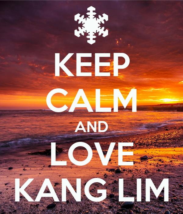 KEEP CALM AND LOVE KANG LIM