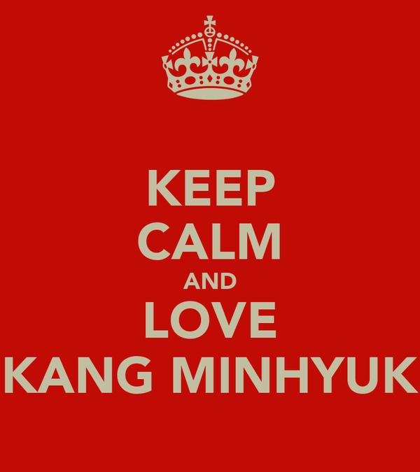 KEEP CALM AND LOVE KANG MINHYUK