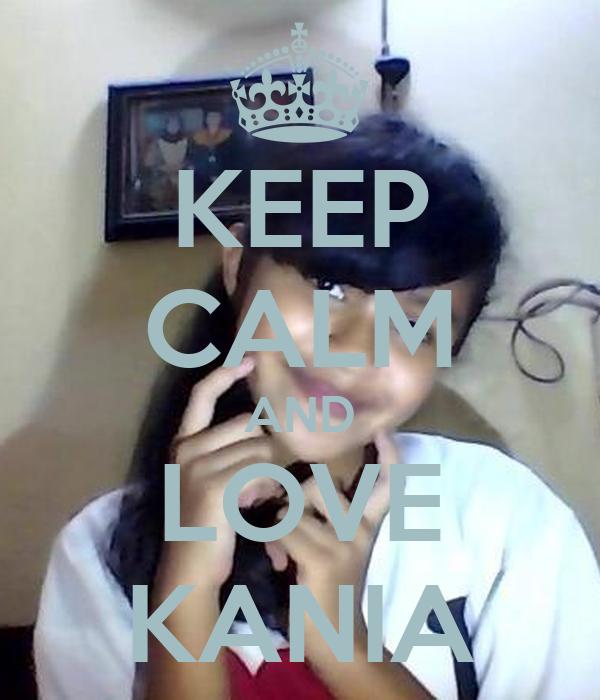 KEEP CALM AND LOVE KANIA