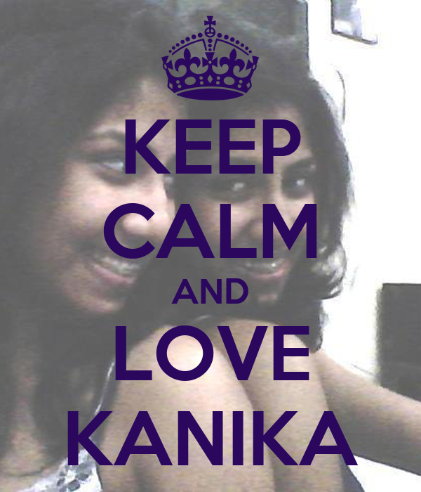 KEEP CALM AND LOVE KANIKA