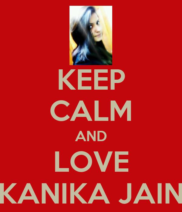 KEEP CALM AND LOVE KANIKA JAIN