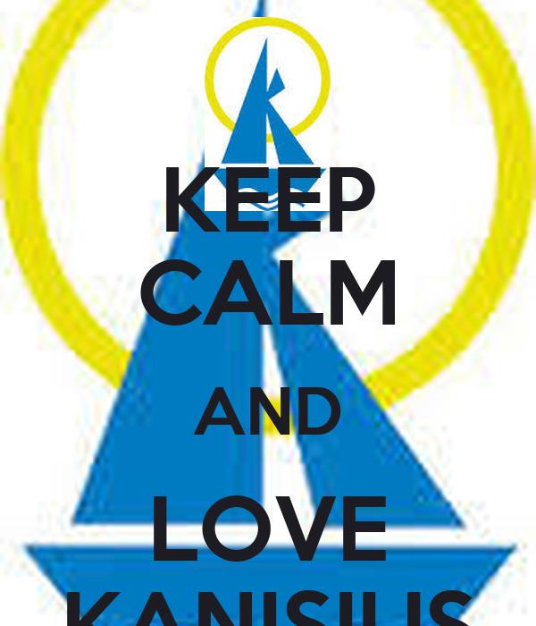 KEEP CALM AND LOVE KANISIUS
