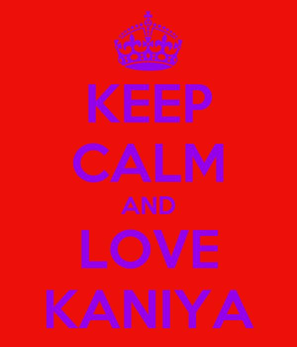 KEEP CALM AND LOVE KANIYA