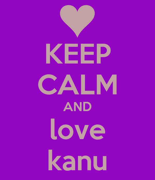 KEEP CALM AND love kanu