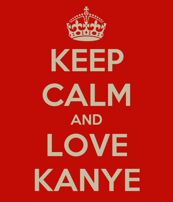 KEEP CALM AND LOVE KANYE