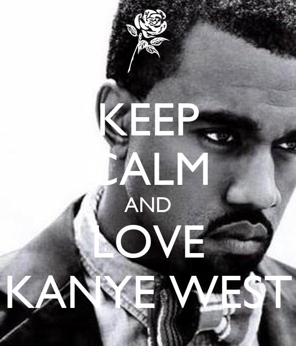 KEEP CALM AND LOVE KANYE WEST