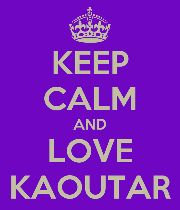 KEEP CALM AND LOVE KAOUTAR