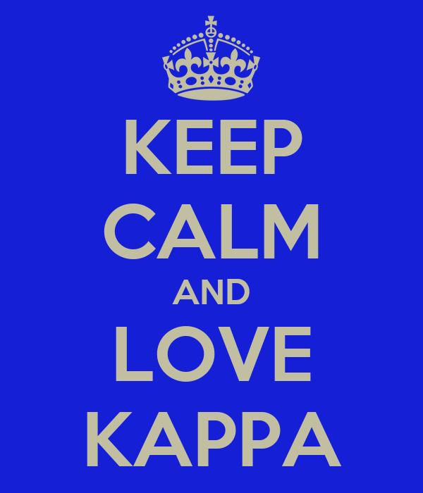 KEEP CALM AND LOVE KAPPA