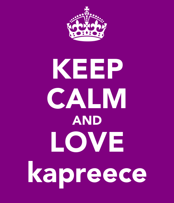 KEEP CALM AND LOVE kapreece