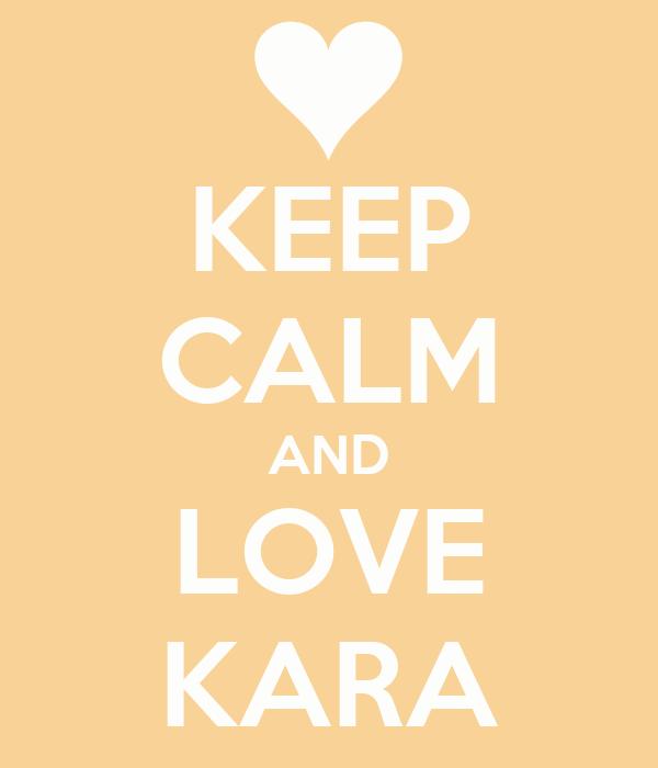 KEEP CALM AND LOVE KARA